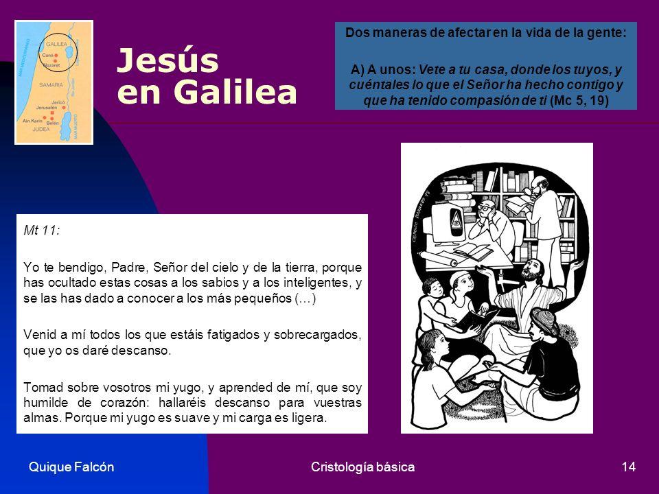 Quique FalcónCristología básica14 Jesús en Galilea Mt 11: Yo te bendigo, Padre, Señor del cielo y de la tierra, porque has ocultado estas cosas a los