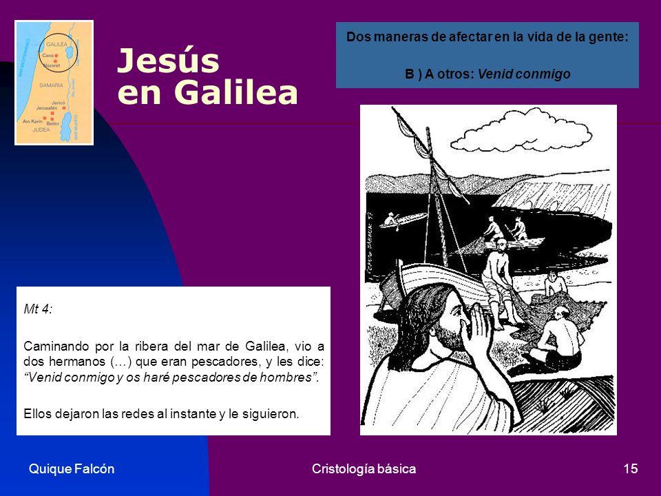 Quique FalcónCristología básica15 Jesús en Galilea Mt 4: Caminando por la ribera del mar de Galilea, vio a dos hermanos (…) que eran pescadores, y les