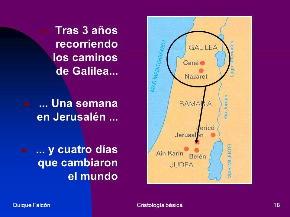 Quique FalcónCristología básica18 Tras 3 años recorriendo los caminos de Galilea...... Una semana en Jerusalén...... y cuatro días que cambiaron el mu