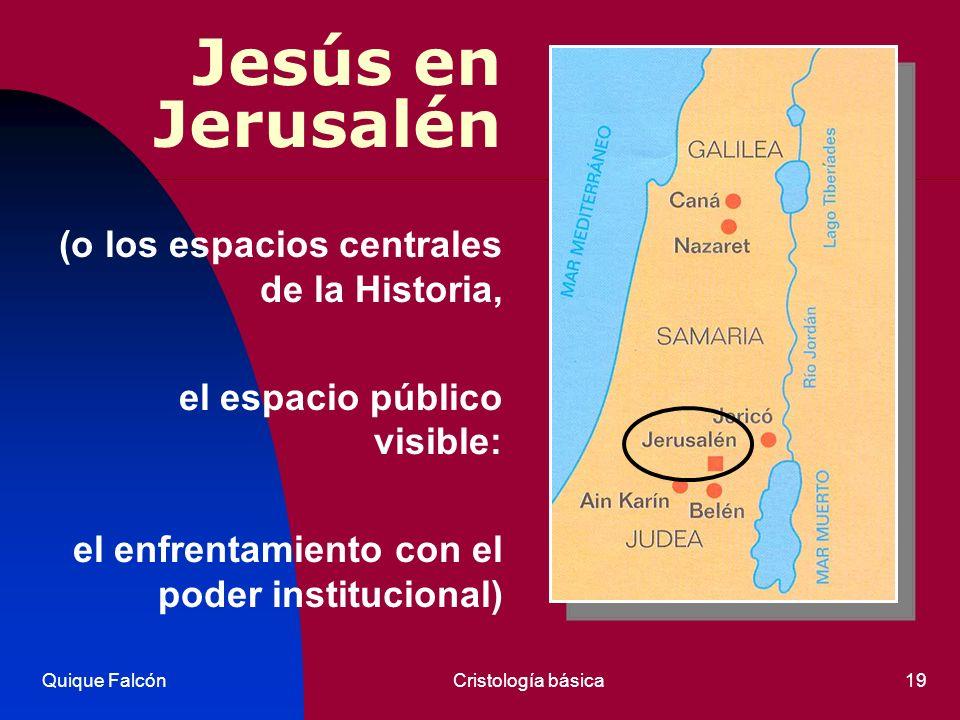 Quique FalcónCristología básica19 Jesús en Jerusalén (o los espacios centrales de la Historia, el espacio público visible: el enfrentamiento con el po