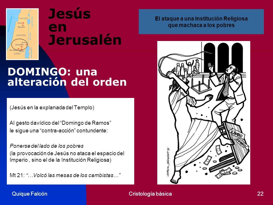 Quique FalcónCristología básica22 Jesús en Jerusalén (Jesús en la explanada del Templo) Al gesto davídico del Domingo de Ramos le sigue una contra-acc