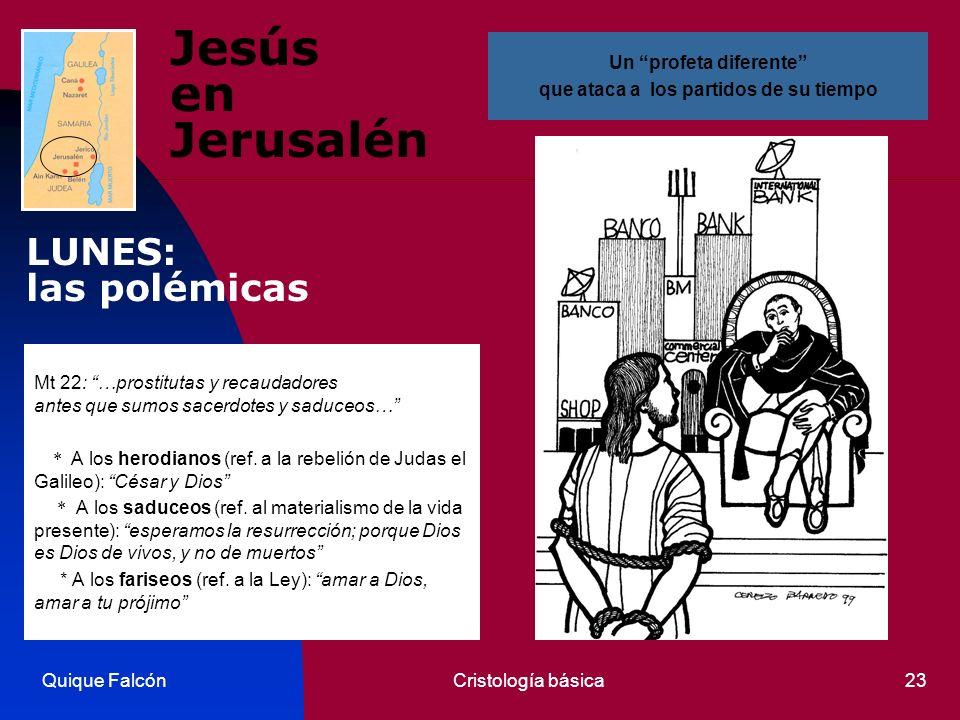 Quique FalcónCristología básica23 Jesús en Jerusalén Mt 22: …prostitutas y recaudadores antes que sumos sacerdotes y saduceos… * A los herodianos (ref
