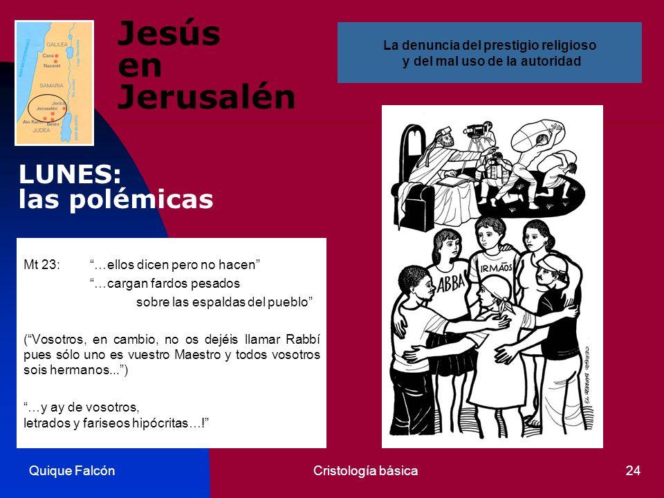 Quique FalcónCristología básica24 Jesús en Jerusalén Mt 23:…ellos dicen pero no hacen …cargan fardos pesados sobre las espaldas del pueblo (Vosotros,