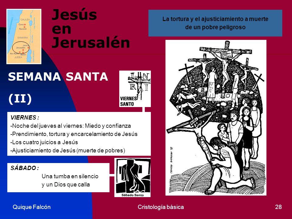 Quique FalcónCristología básica28 Jesús en Jerusalén VIERNES : -Noche del jueves al viernes: Miedo y confianza -Prendimiento, tortura y encarcelamient