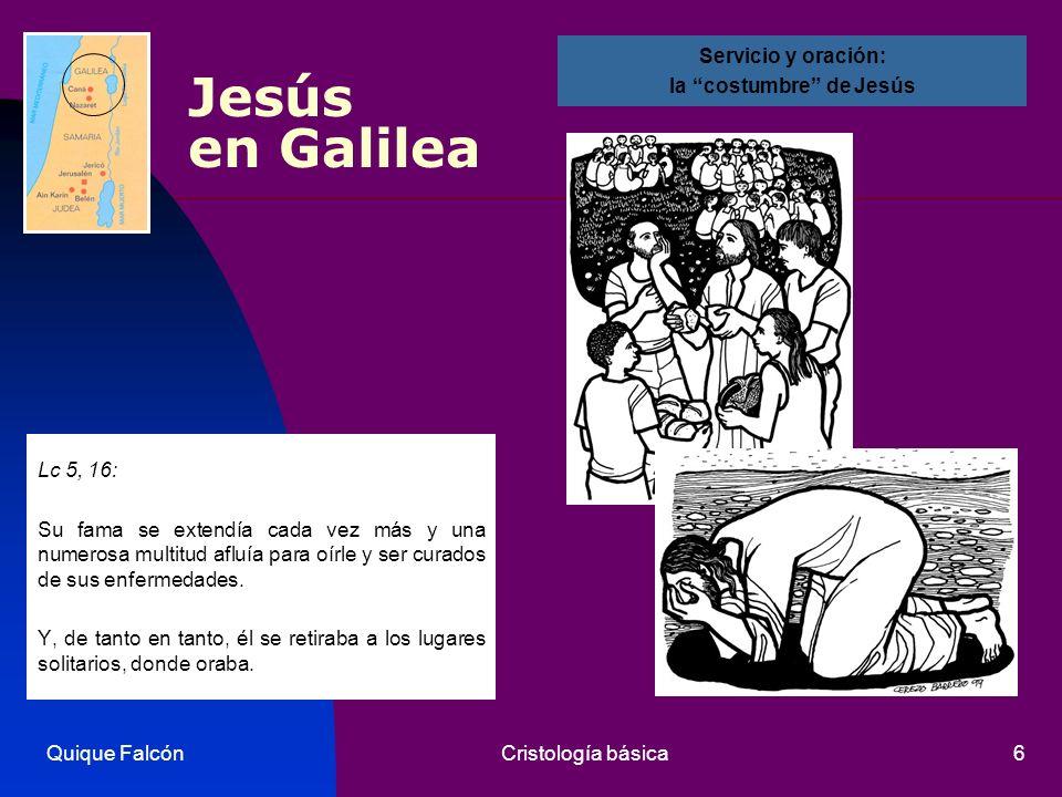 Quique FalcónCristología básica6 Jesús en Galilea Lc 5, 16: Su fama se extendía cada vez más y una numerosa multitud afluía para oírle y ser curados d