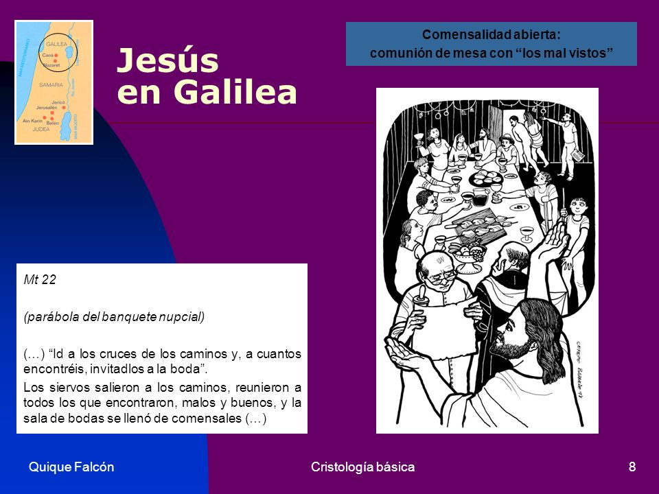 Quique FalcónCristología básica8 Jesús en Galilea Mt 22 (parábola del banquete nupcial) (…) Id a los cruces de los caminos y, a cuantos encontréis, in