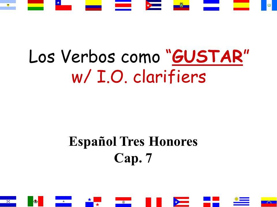 Los Verbos como GUSTAR w/ I.O. clarifiers Español Tres Honores Cap. 7
