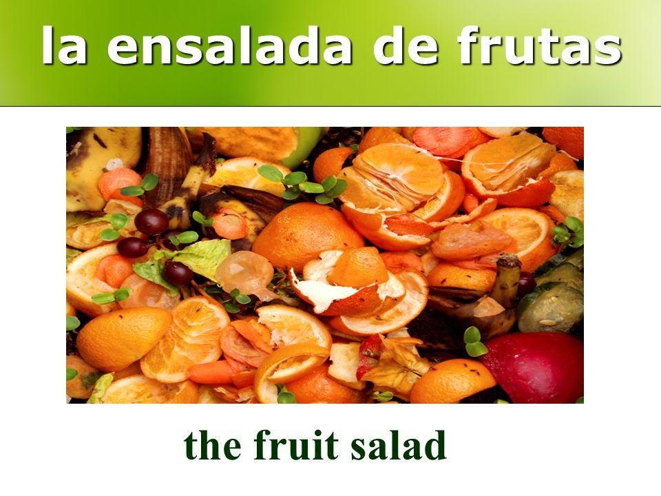 la ensalada de frutas the fruit salad