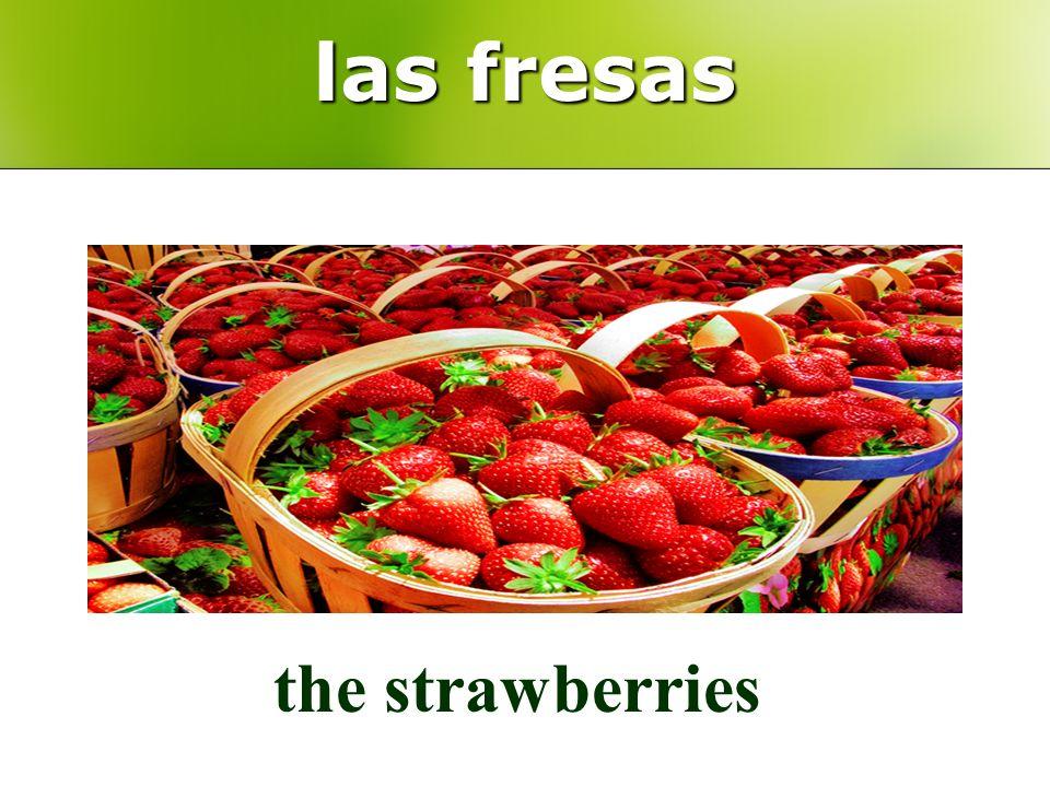 las fresas the strawberries