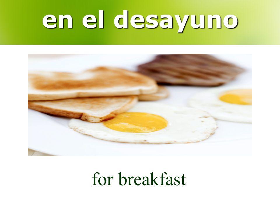 en el desayuno for breakfast