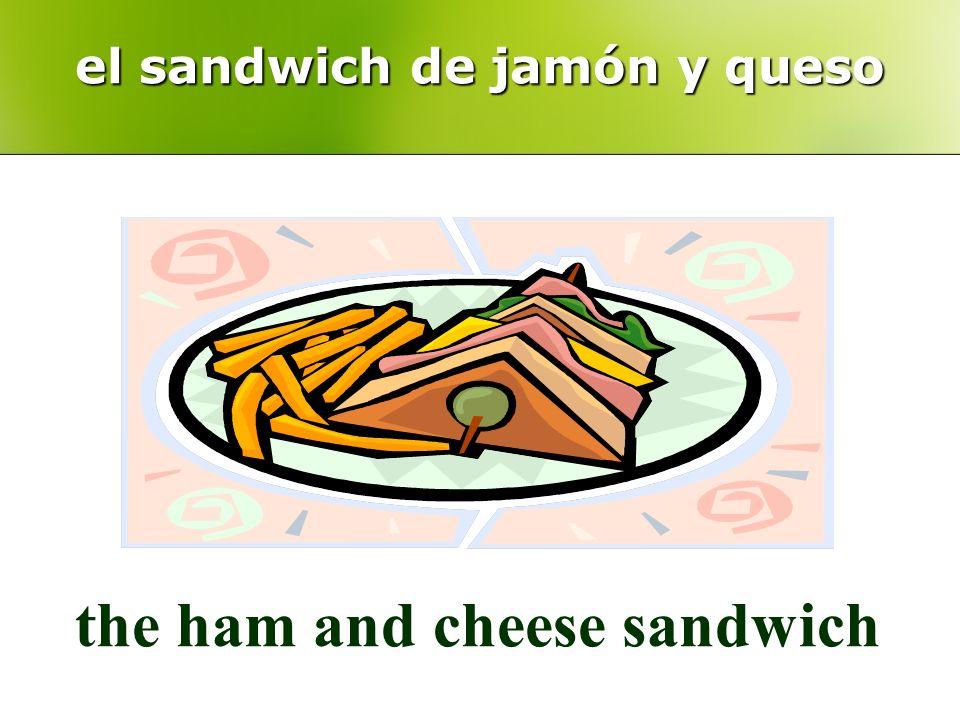 el sandwich de jamón y queso the ham and cheese sandwich