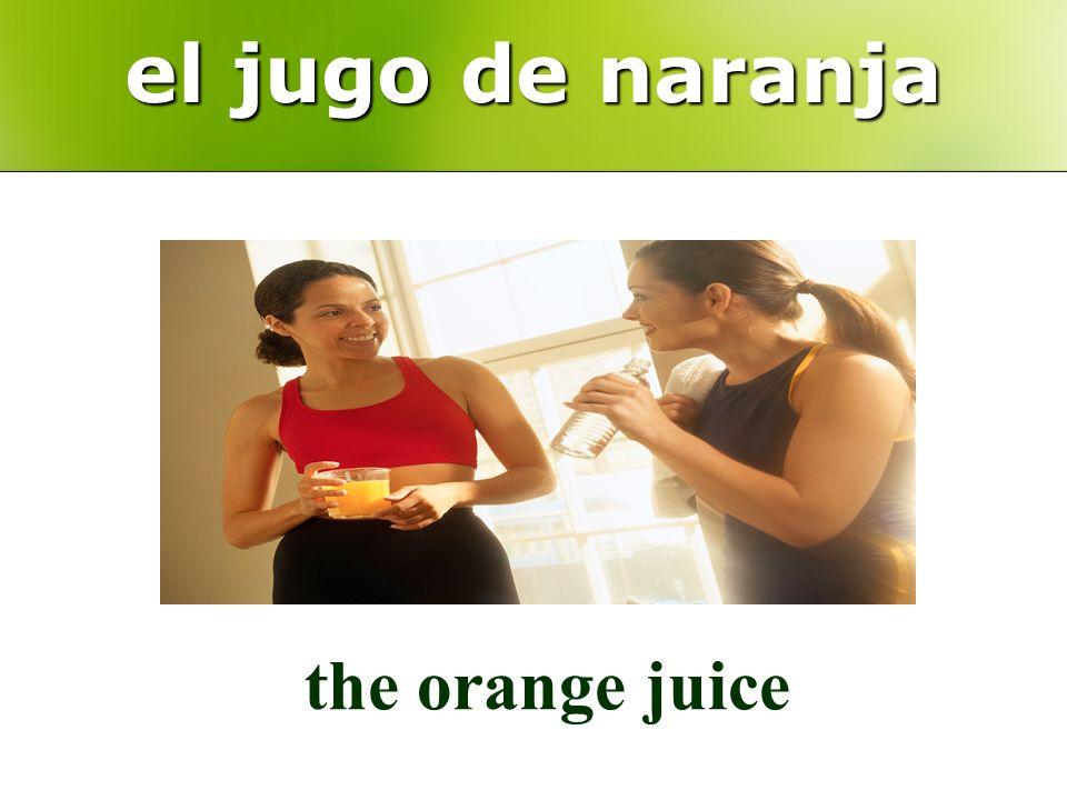 el jugo de naranja the orange juice