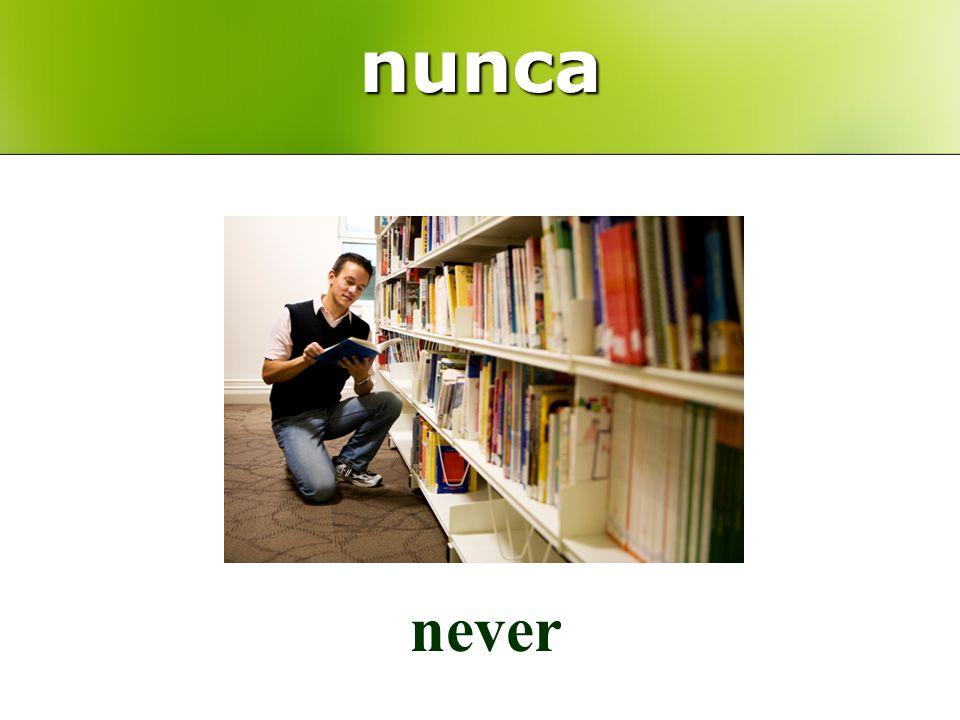 nunca never