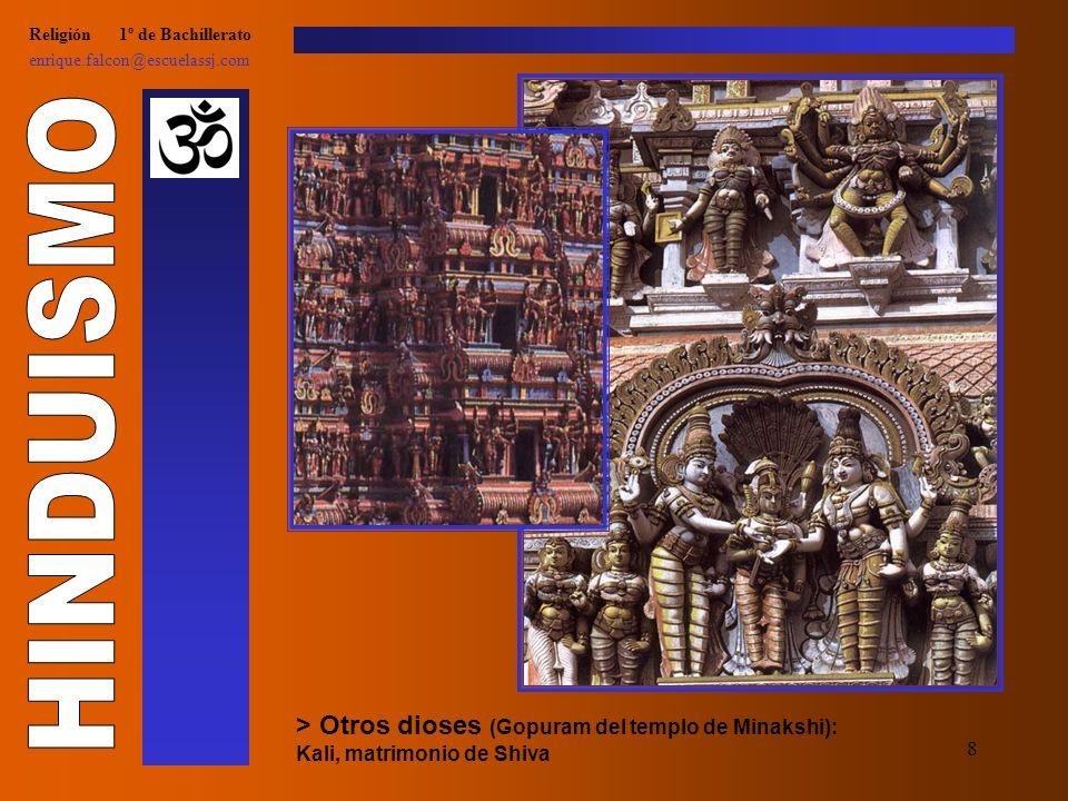 8 Religión 1º de Bachillerato enrique.falcon@escuelassj.com > Otros dioses (Gopuram del templo de Minakshi): Kali, matrimonio de Shiva