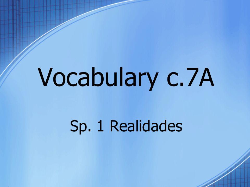 Vocabulary c.7A Sp. 1 Realidades