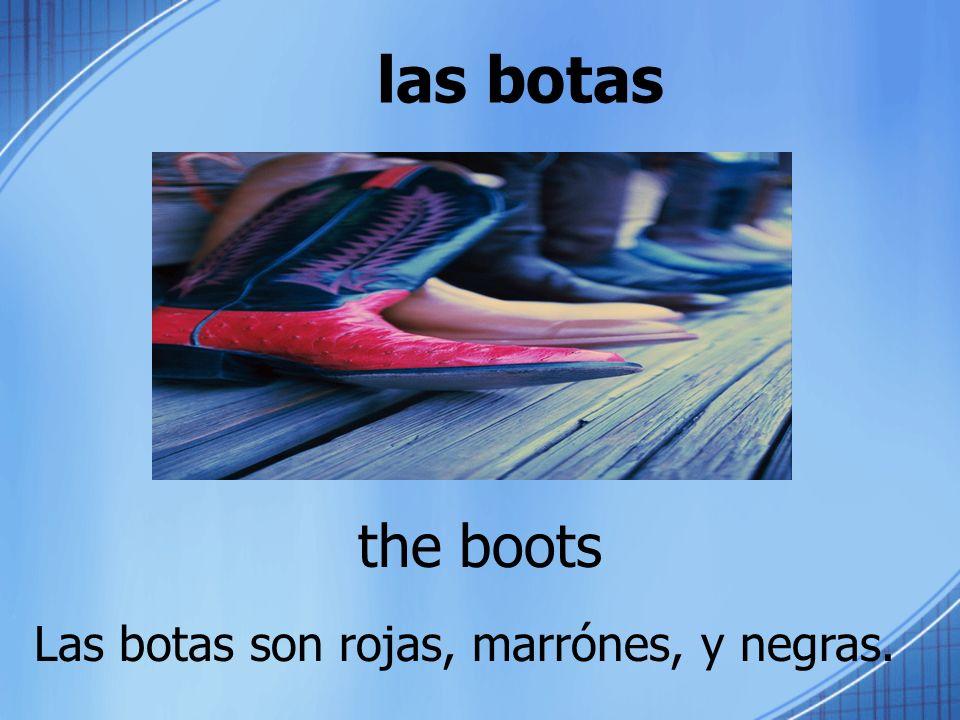 las botas the boots Las botas son rojas, marrónes, y negras.