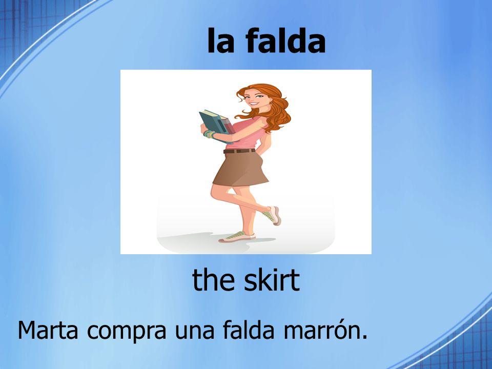 la falda the skirt Marta compra una falda marrón.
