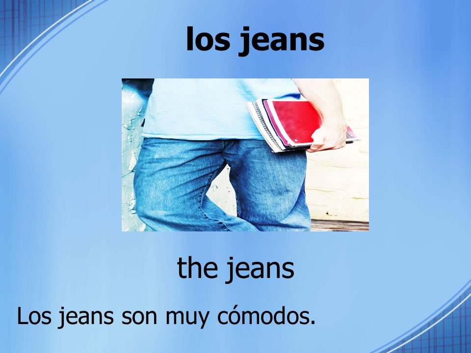 los jeans the jeans Los jeans son muy cómodos.