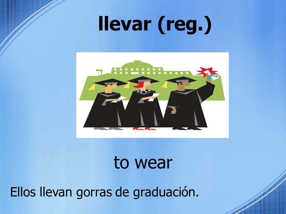 llevar (reg.) to wear Ellos llevan gorras de graduación.