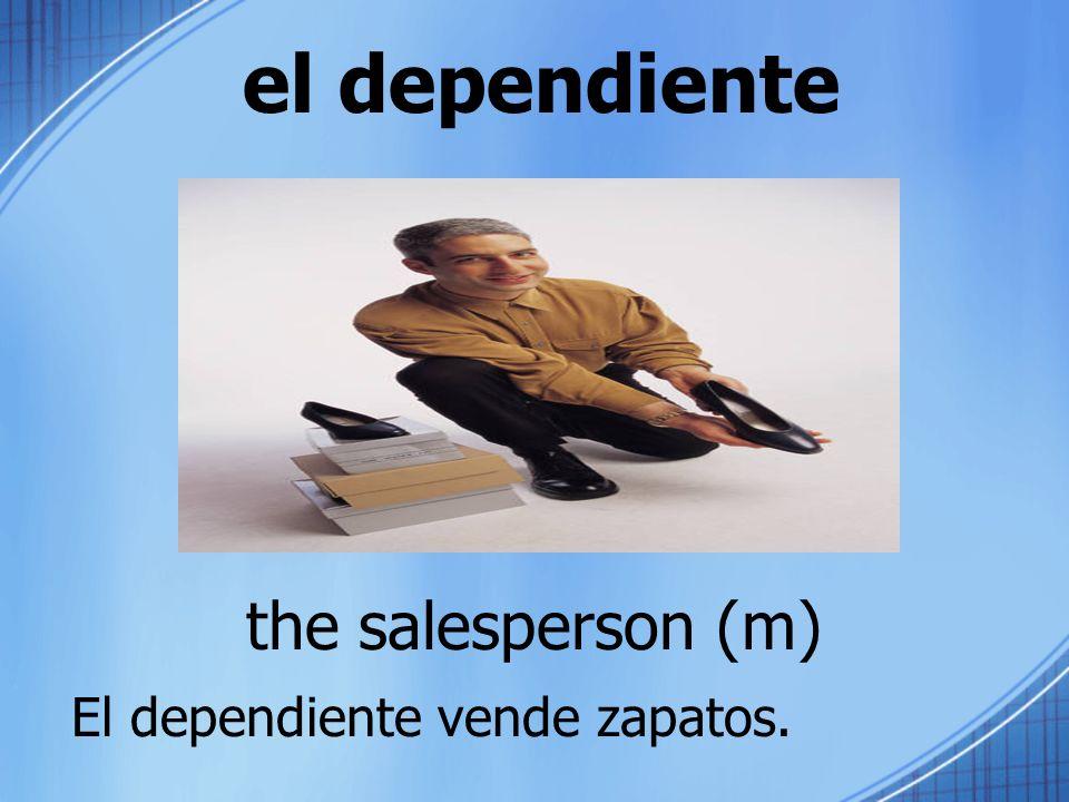 el dependiente the salesperson (m) El dependiente vende zapatos.