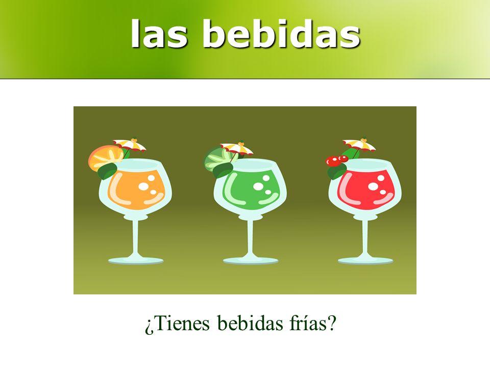 las bebidas ¿Tienes bebidas frías?