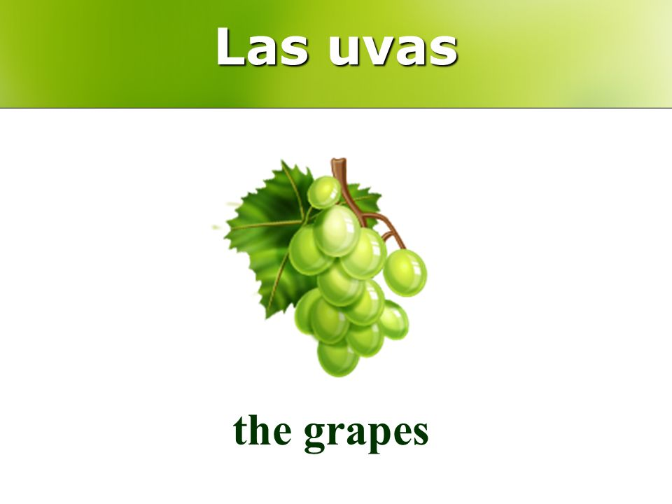 Las uvas the grapes
