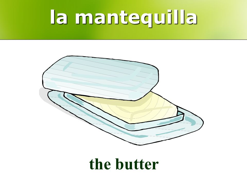 la mantequilla the butter