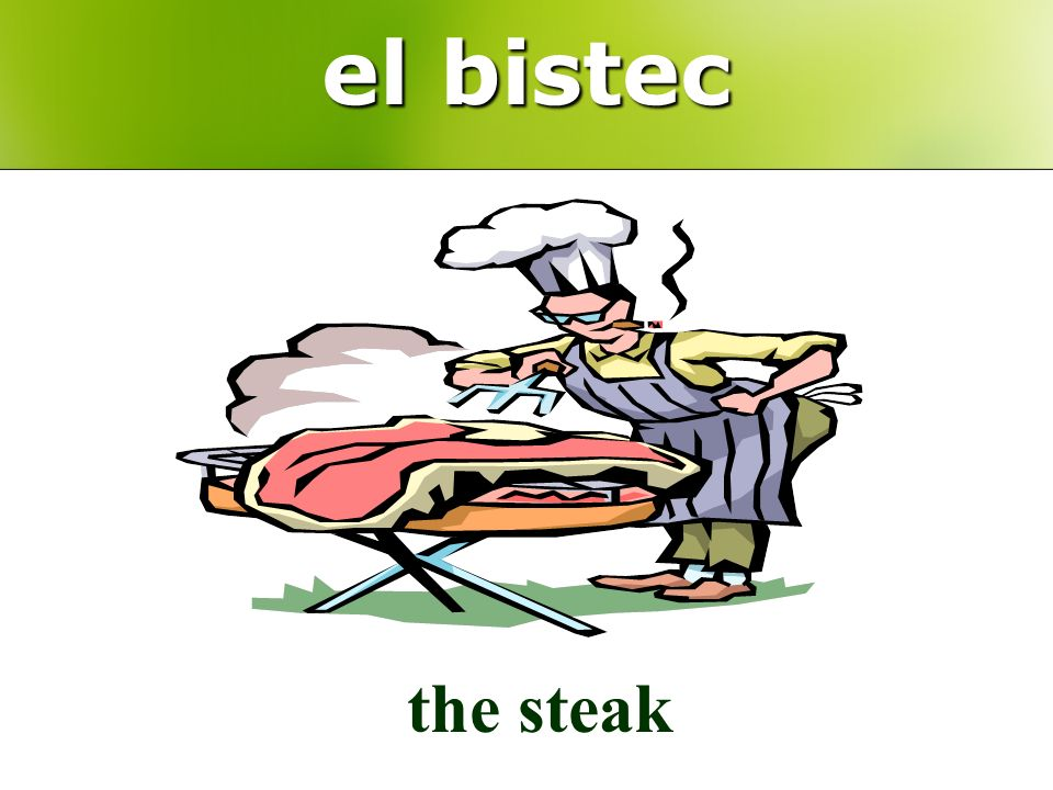 el bistec the steak
