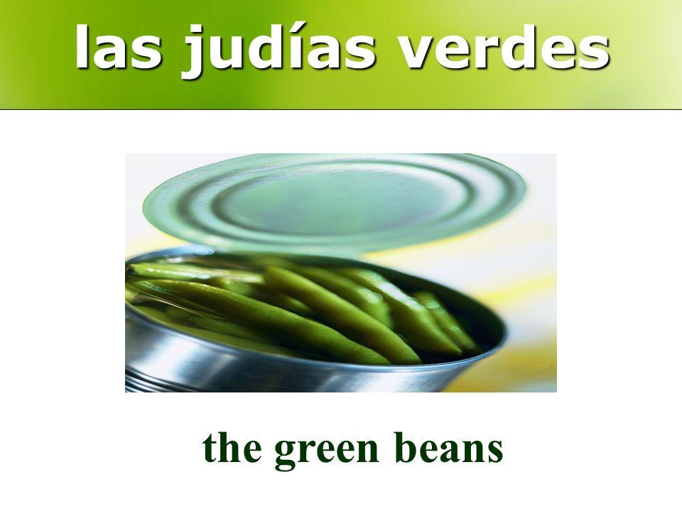 las judías verdes the green beans