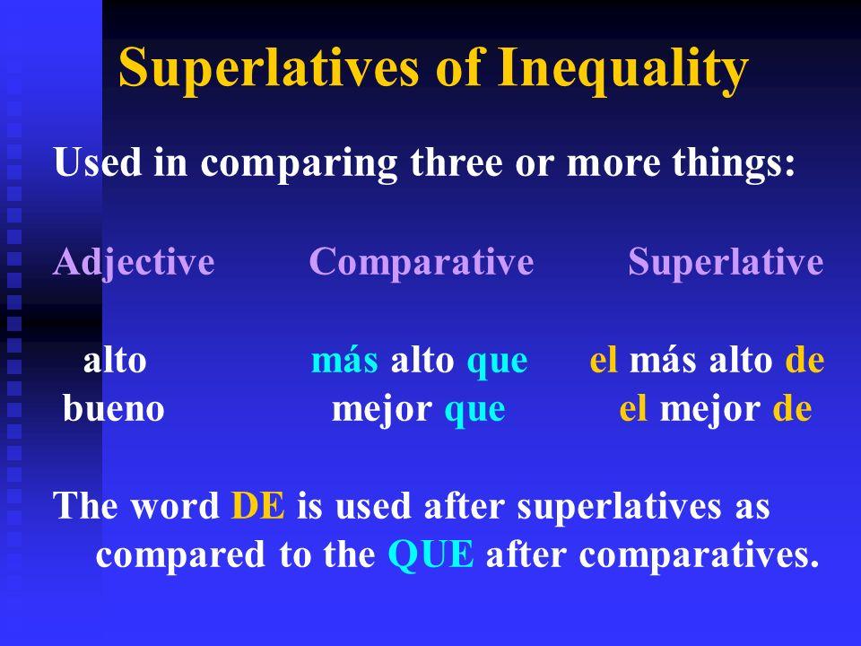 Comparisons of Inequality Irregulars AdjectivesComparatives bueno mejor malo peor viejo mayor joven menor