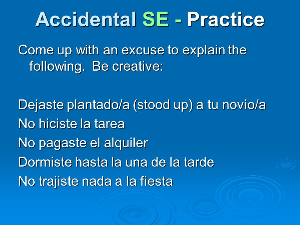 Accidental SE - Practice Come up with an excuse to explain the following. Be creative: Dejaste plantado/a (stood up) a tu novio/a No hiciste la tarea