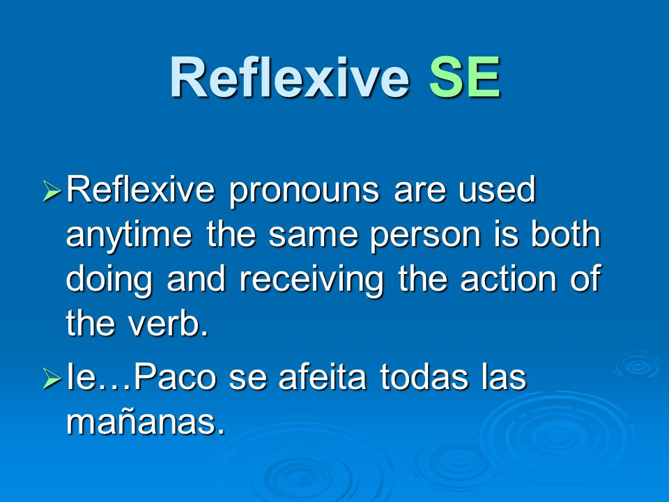 Reciprocal Action SE Reflexive pronouns are used to indicate reciprocal action or when people are doing something to each other.