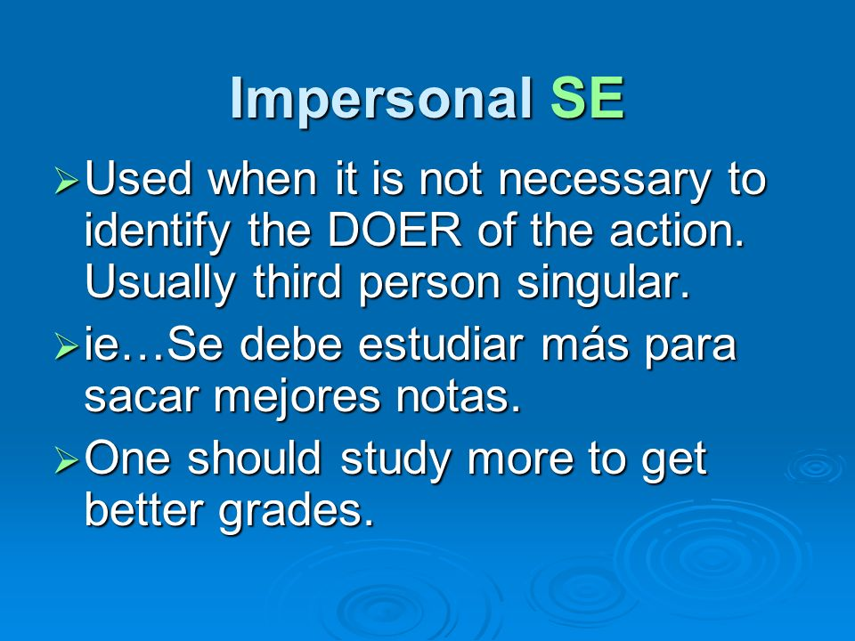 Impersonal SE Used when it is not necessary to identify the DOER of the action.