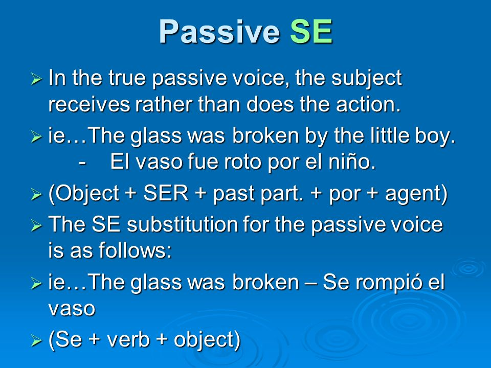 Passive SE In the true passive voice, the subject receives rather than does the action.