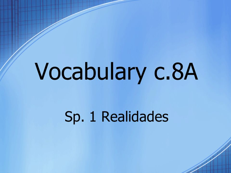 Vocabulary c.8A Sp. 1 Realidades