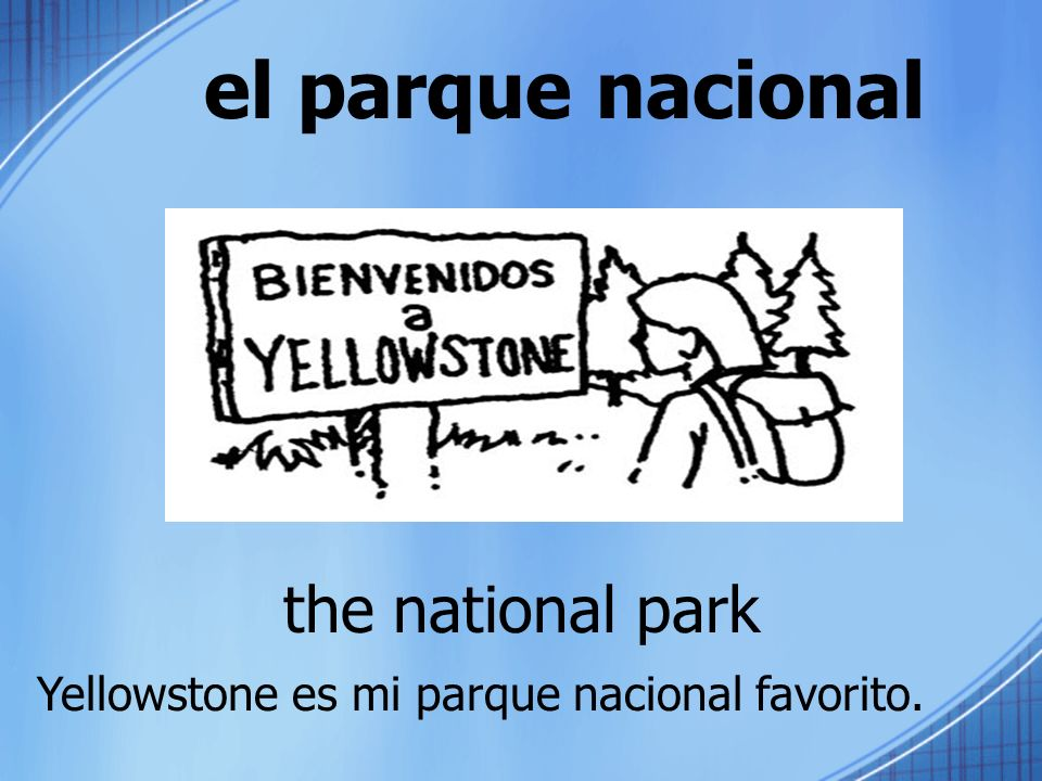 el parque nacional the national park Yellowstone es mi parque nacional favorito.