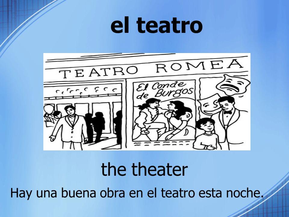 el teatro the theater Hay una buena obra en el teatro esta noche.