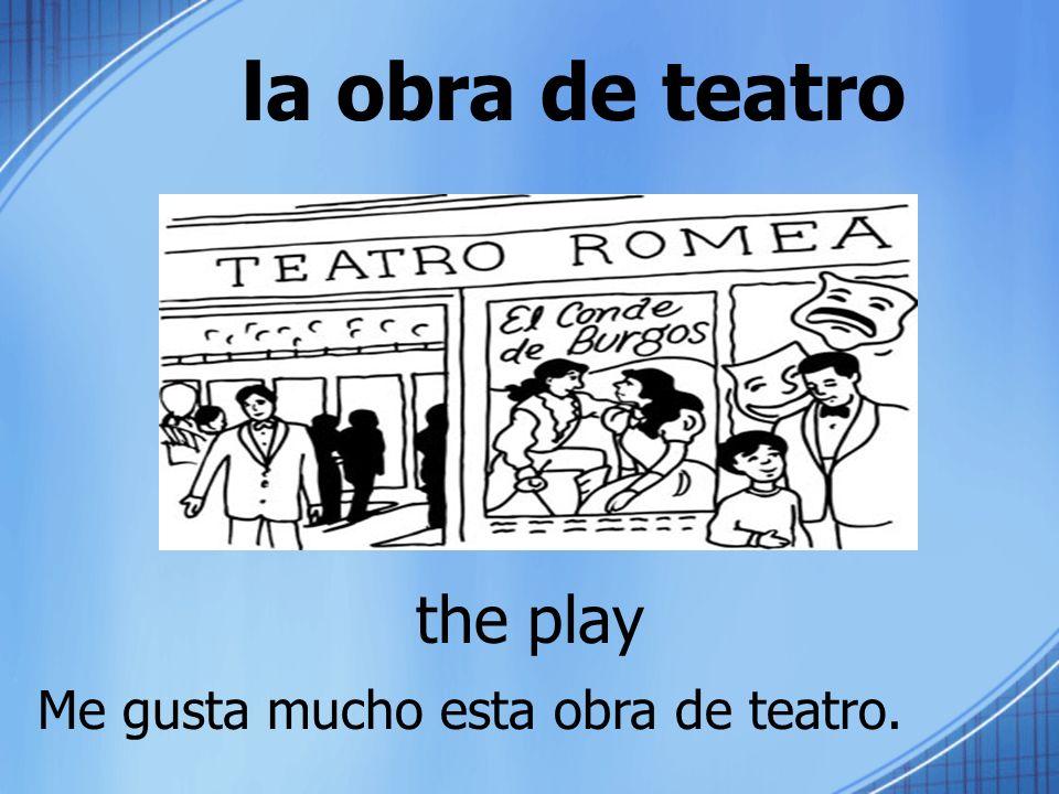 la obra de teatro the play Me gusta mucho esta obra de teatro.