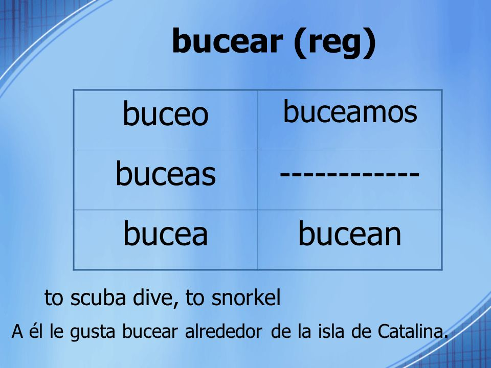 bucear (reg) to scuba dive, to snorkel buceo buceamos buceas------------ buceabucean A él le gusta bucear alrededor de la isla de Catalina.