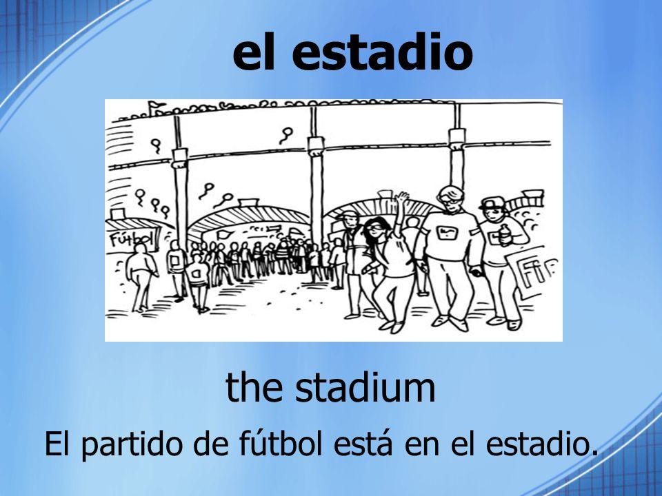 el estadio the stadium El partido de fútbol está en el estadio.