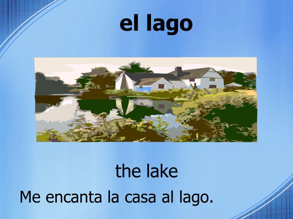 el lago the lake Me encanta la casa al lago.