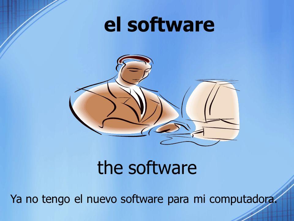 el software the software Ya no tengo el nuevo software para mi computadora.