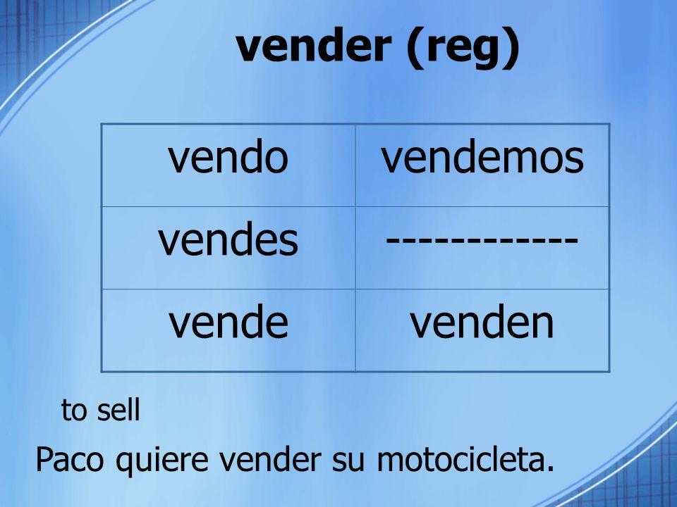 vender (reg) to sell vendovendemos vendes------------ vendevenden Paco quiere vender su motocicleta.