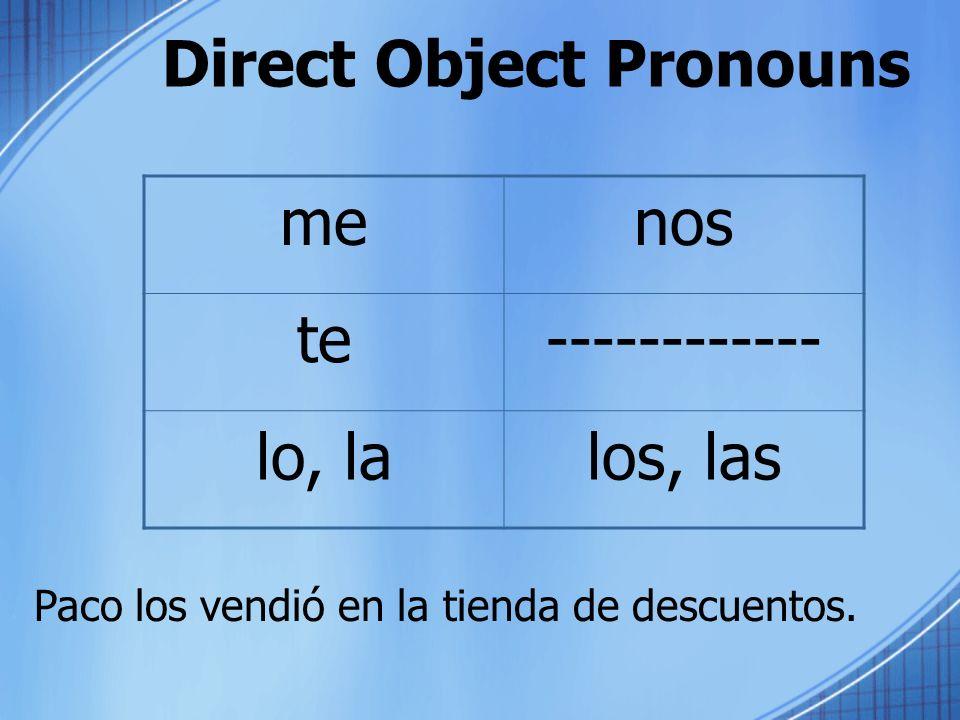Direct Object Pronouns Paco los vendió en la tienda de descuentos. menos te------------ lo, lalos, las