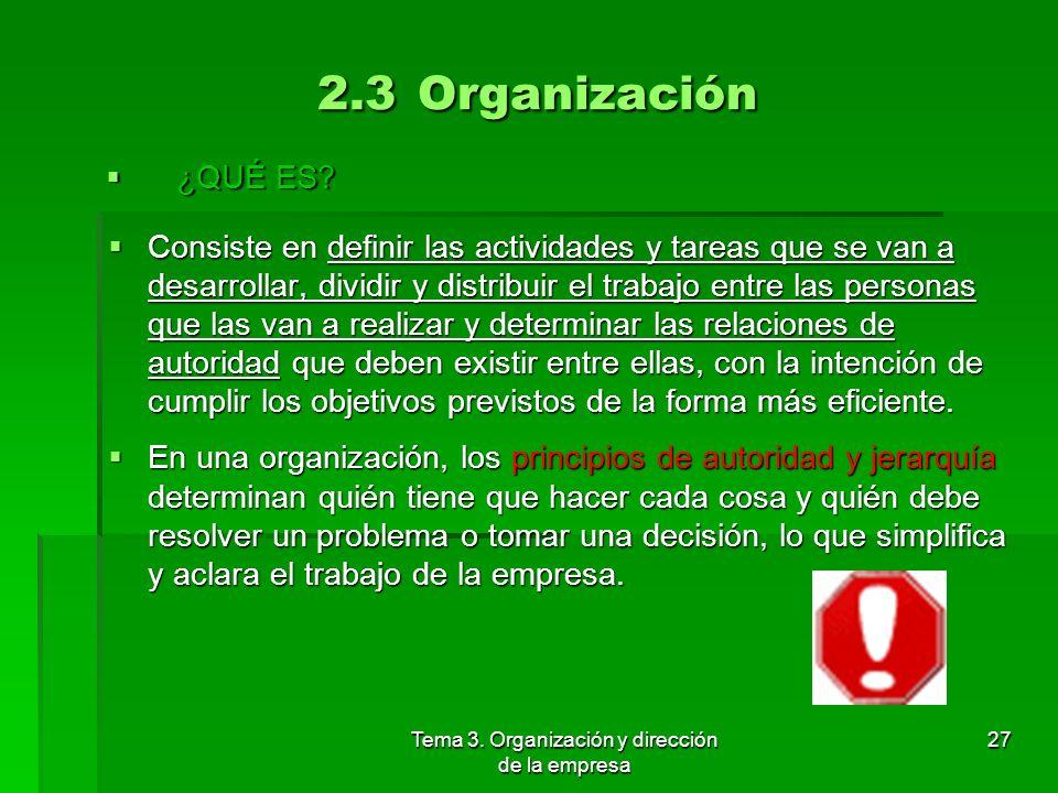 Tema 3. Organización y dirección de la empresa 26 2.2 Planificación Determinar por anticipado qué quiere conseguirse en el futuro, cómo se va a lograr