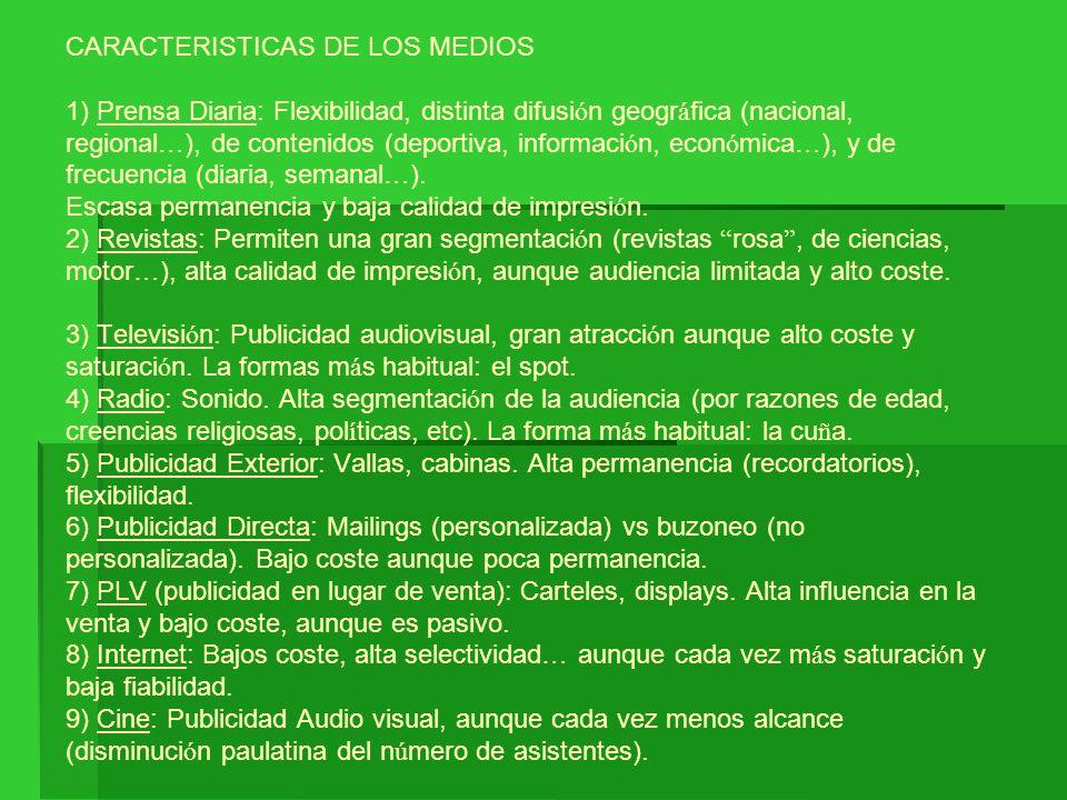 CARACTERISTICAS DE LOS MEDIOS 1) Prensa Diaria: Flexibilidad, distinta difusi ó n geogr á fica (nacional, regional … ), de contenidos (deportiva, info