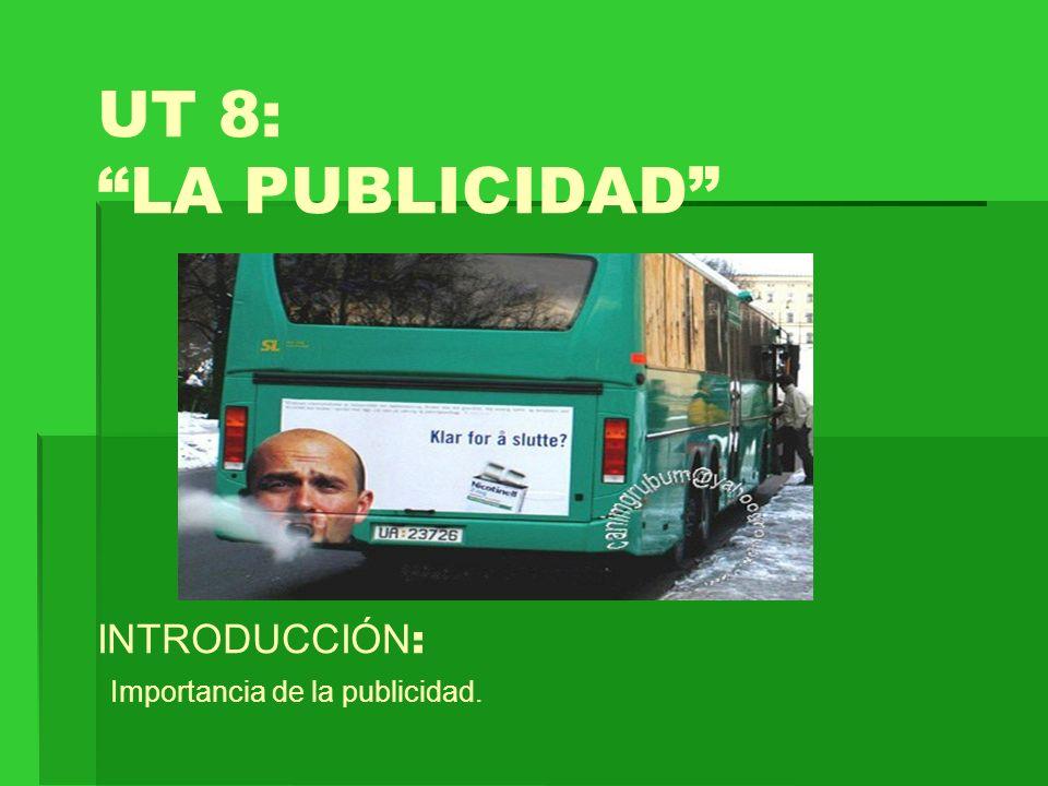 UT 8: LA PUBLICIDAD INTRODUCCIÓN : Importancia de la publicidad.
