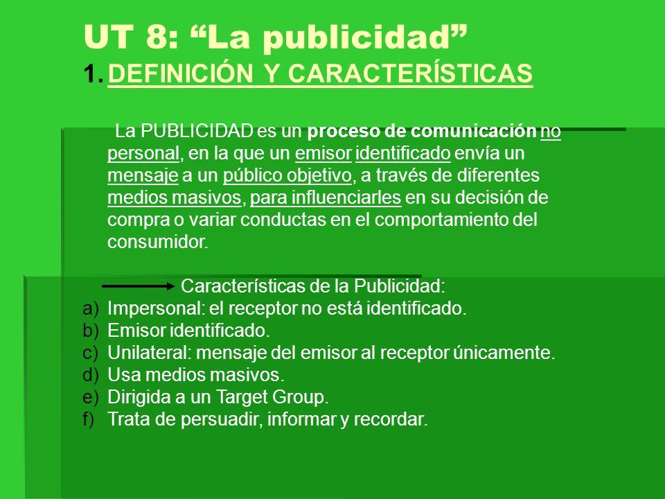 UT 8: La publicidad 1.DEFINICIÓN Y CARACTERÍSTICAS La PUBLICIDAD es un proceso de comunicación no personal, en la que un emisor identificado envía un