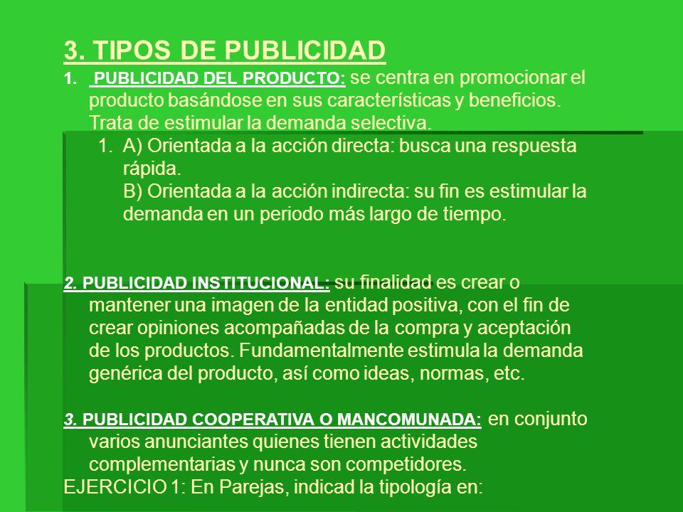 3. TIPOS DE PUBLICIDAD 1. PUBLICIDAD DEL PRODUCTO: se centra en promocionar el producto basándose en sus características y beneficios. Trata de estimu