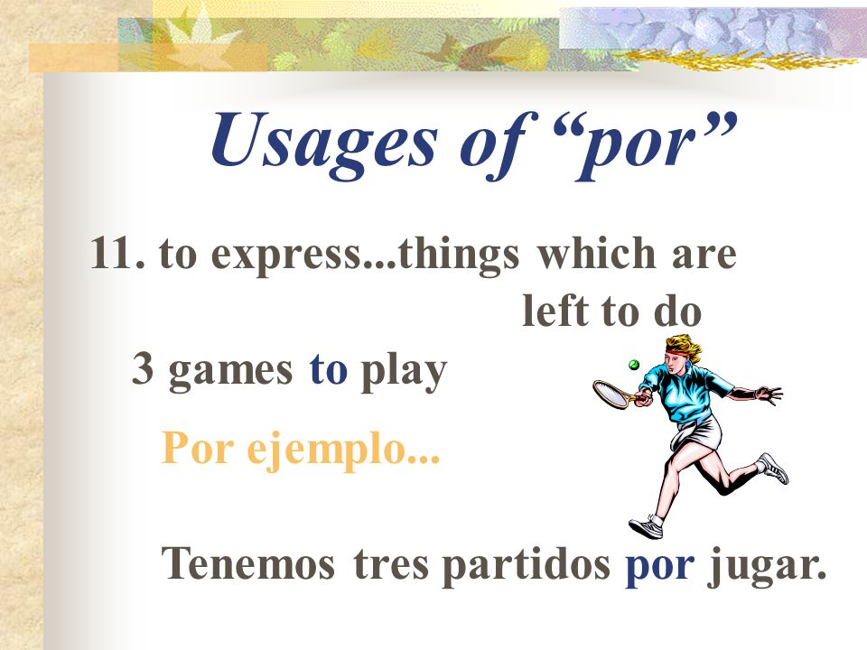 Usages of por 11. to express...things which are left to do 3 games to play Por ejemplo...
